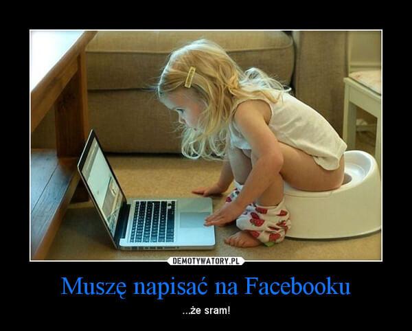 musze_napisac_na_fejsie